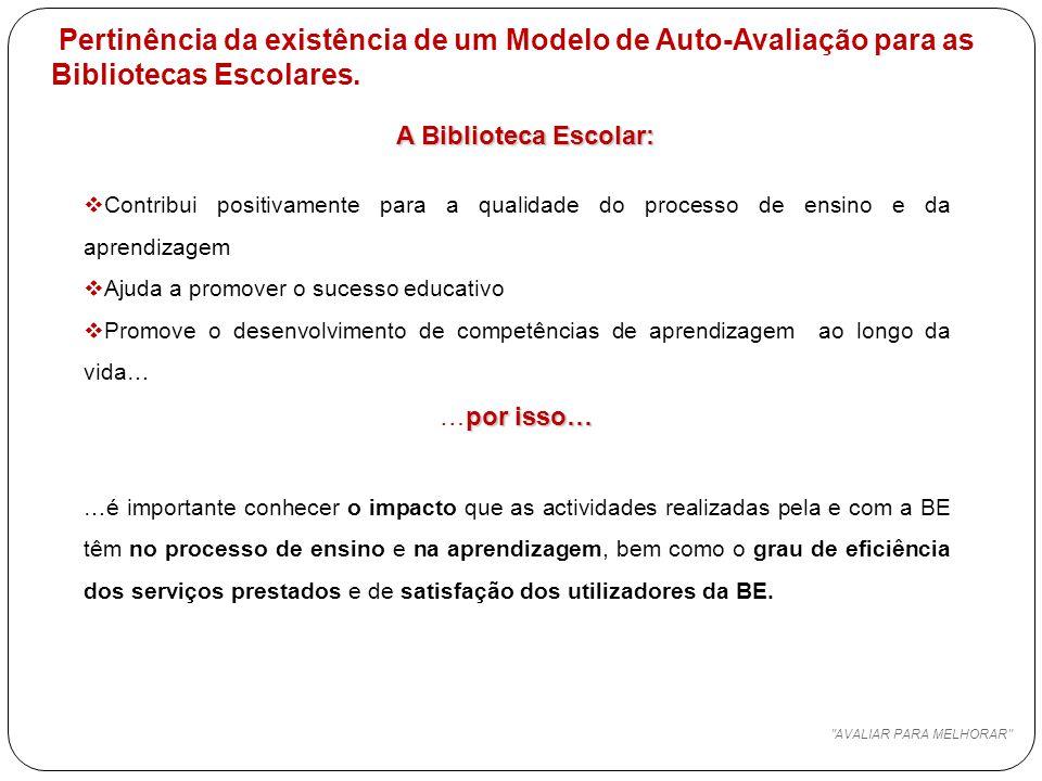 AVALIAR PARA MELHORAR Pertinência da existência de um Modelo de Auto-Avaliação para as Bibliotecas Escolares.