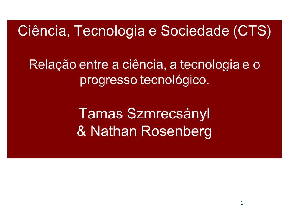 1 Ciência, Tecnologia e Sociedade (CTS) Relação entre a ciência, a tecnologia e o progresso tecnológico.