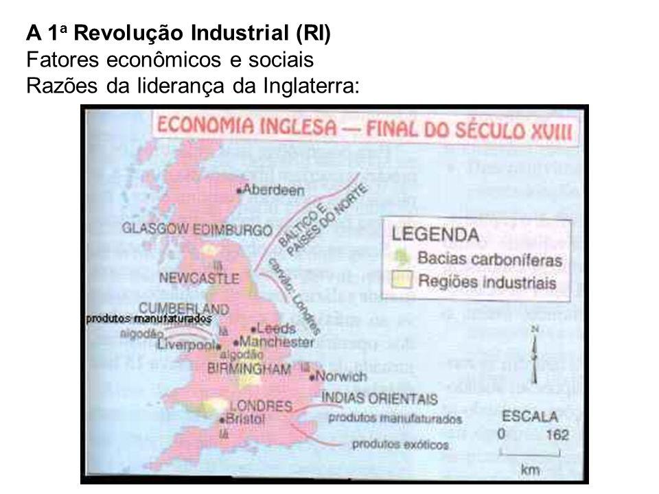 A 1 a Revolução Industrial (RI) Fatores econômicos e sociais Razões da liderança da Inglaterra: