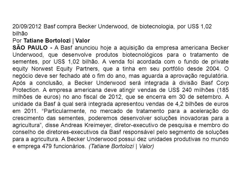 20/09/2012 Basf compra Becker Underwood, de biotecnologia, por US$ 1,02 bilhão Por Tatiane Bortolozi | Valor SÃO PAULO - A Basf anunciou hoje a aquisi