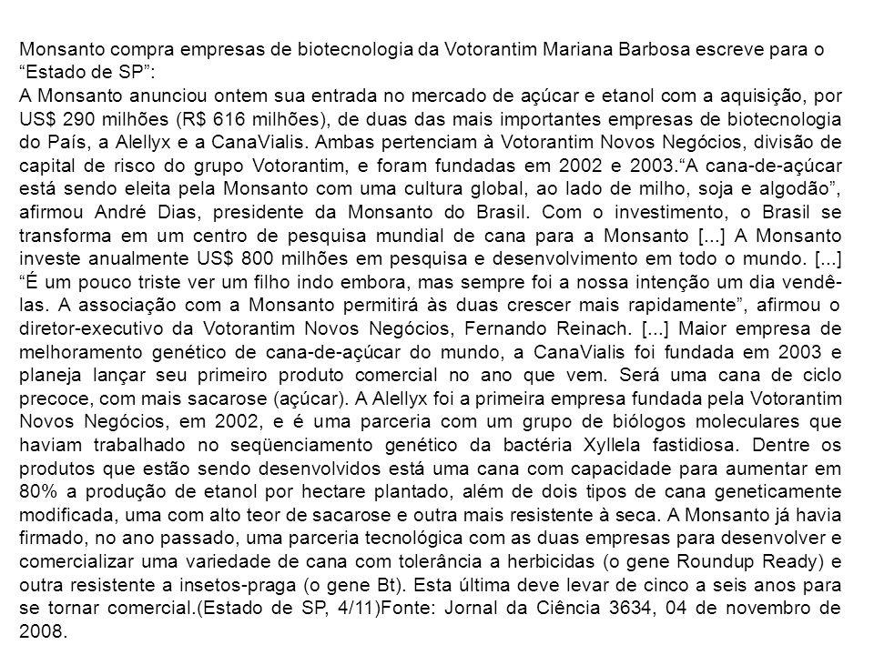 """Monsanto compra empresas de biotecnologia da Votorantim Mariana Barbosa escreve para o """"Estado de SP"""": A Monsanto anunciou ontem sua entrada no mercad"""