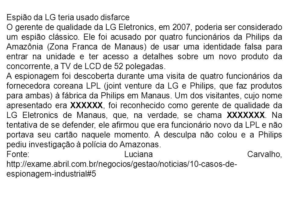 Espião da LG teria usado disfarce O gerente de qualidade da LG Eletronics, em 2007, poderia ser considerado um espião clássico. Ele foi acusado por qu