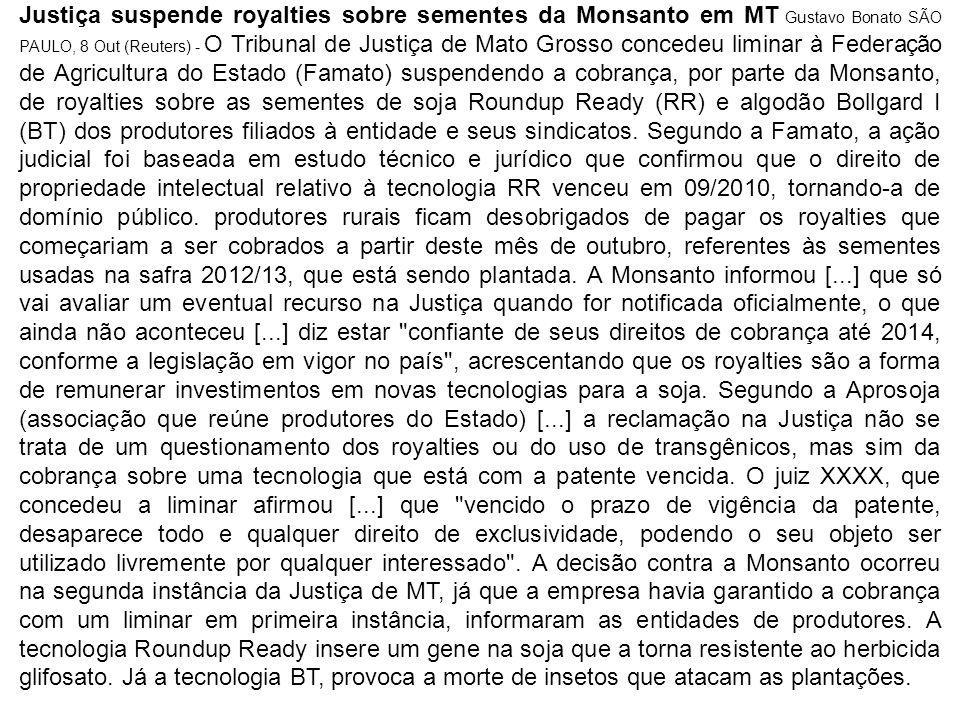 Justiça suspende royalties sobre sementes da Monsanto em MT Gustavo Bonato SÃO PAULO, 8 Out (Reuters) - O Tribunal de Justiça de Mato Grosso concedeu