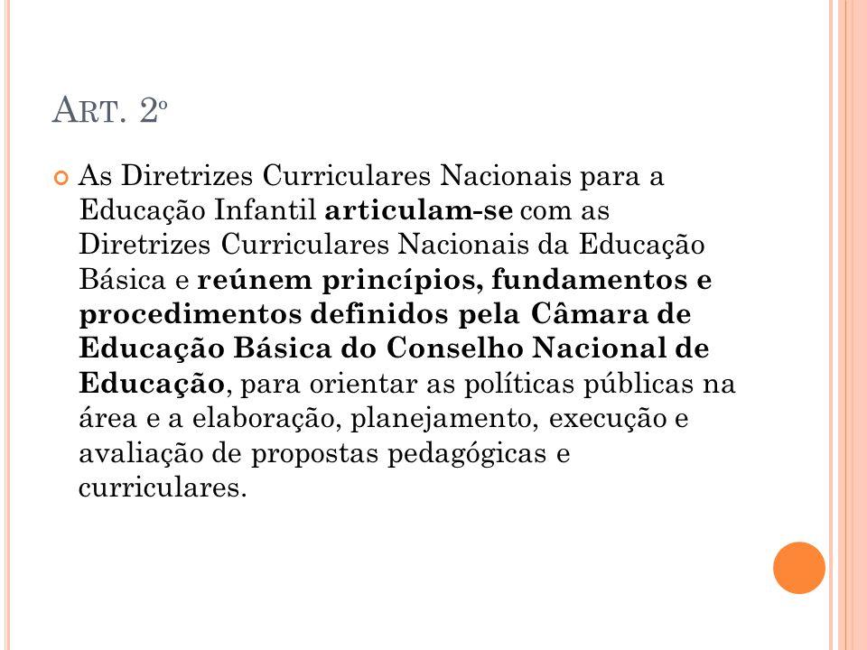 A RT. 2 º As Diretrizes Curriculares Nacionais para a Educação Infantil articulam-se com as Diretrizes Curriculares Nacionais da Educação Básica e reú