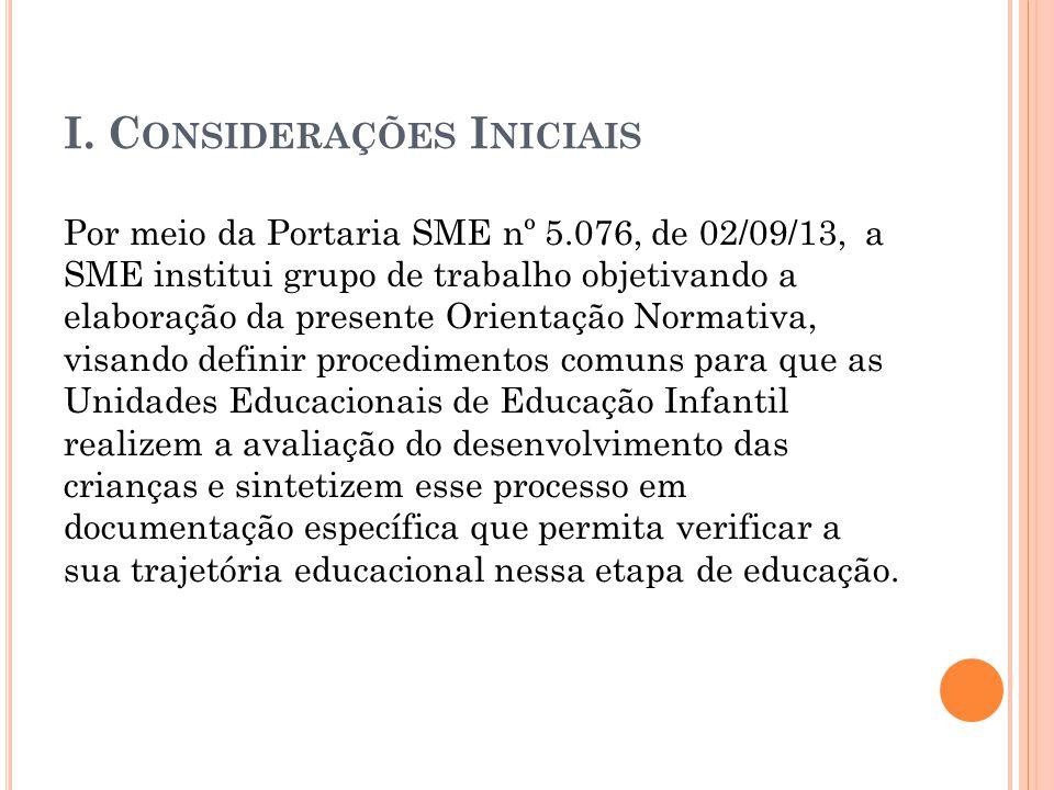 I. C ONSIDERAÇÕES I NICIAIS Por meio da Portaria SME nº 5.076, de 02/09/13, a SME institui grupo de trabalho objetivando a elaboração da presente Orie