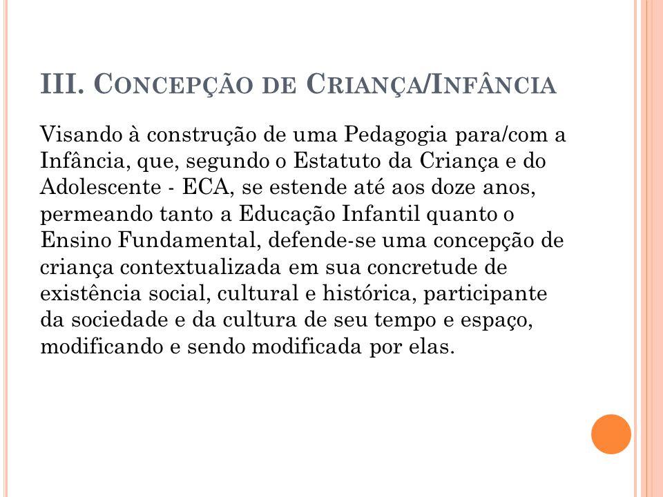 III. C ONCEPÇÃO DE C RIANÇA /I NFÂNCIA Visando à construção de uma Pedagogia para/com a Infância, que, segundo o Estatuto da Criança e do Adolescente