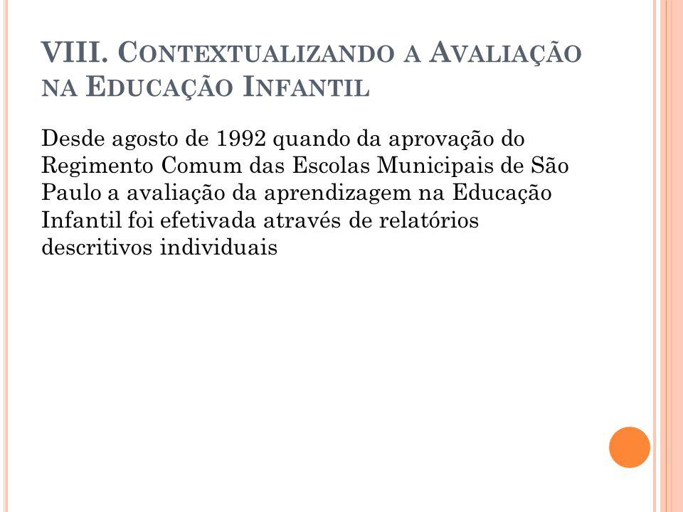 VIII. C ONTEXTUALIZANDO A A VALIAÇÃO NA E DUCAÇÃO I NFANTIL Desde agosto de 1992 quando da aprovação do Regimento Comum das Escolas Municipais de São