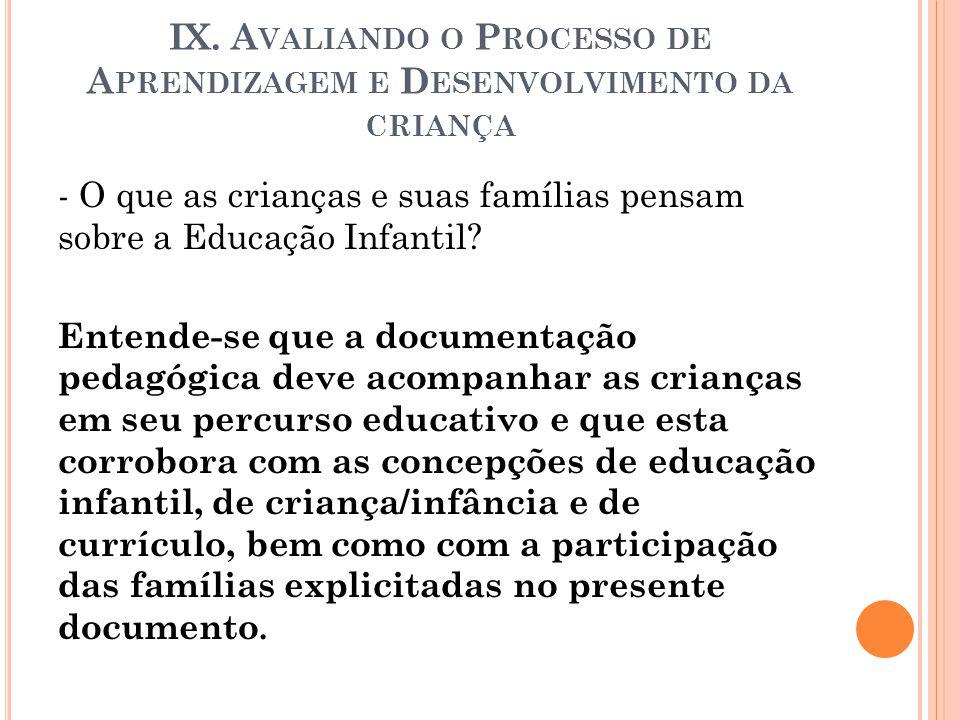 IX. A VALIANDO O P ROCESSO DE A PRENDIZAGEM E D ESENVOLVIMENTO DA CRIANÇA - O que as crianças e suas famílias pensam sobre a Educação Infantil? Entend