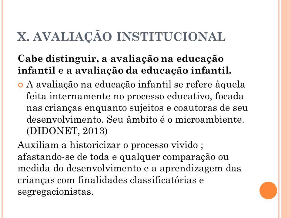 X. AVALIAÇÃO INSTITUCIONAL Cabe distinguir, a avaliação na educação infantil e a avaliação da educação infantil. A avaliação na educação infantil se r