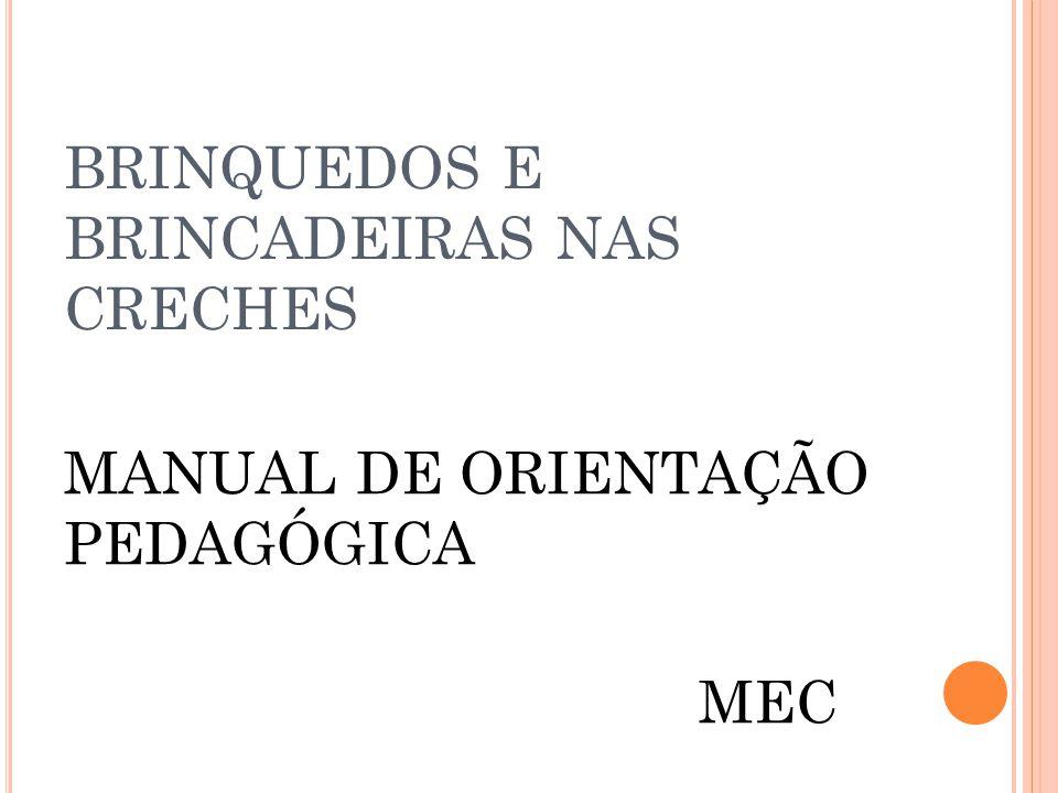 BRINQUEDOS E BRINCADEIRAS NAS CRECHES MANUAL DE ORIENTAÇÃO PEDAGÓGICA MEC
