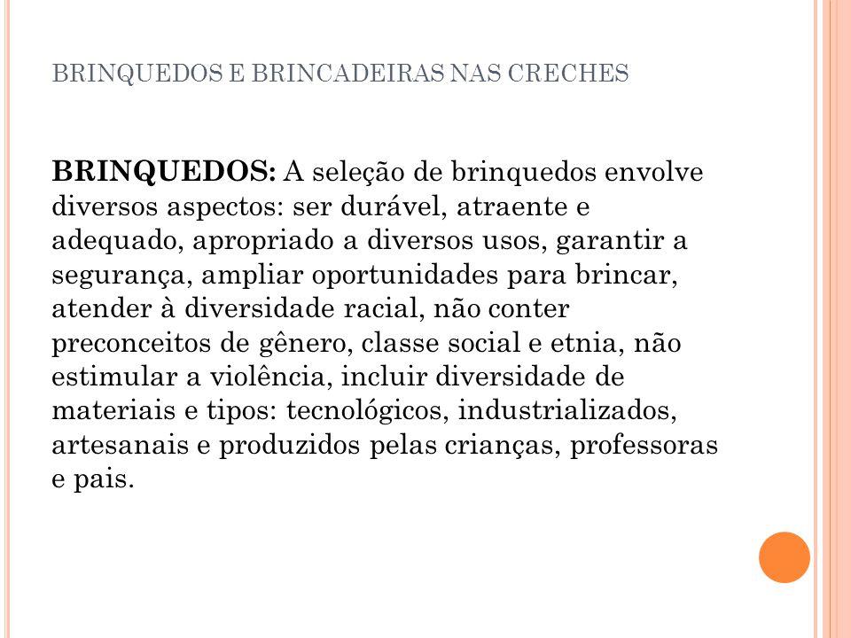 BRINQUEDOS E BRINCADEIRAS NAS CRECHES BRINQUEDOS: A seleção de brinquedos envolve diversos aspectos: ser durável, atraente e adequado, apropriado a di