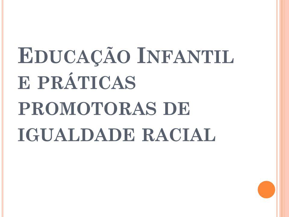 E DUCAÇÃO I NFANTIL E PRÁTICAS PROMOTORAS DE IGUALDADE RACIAL