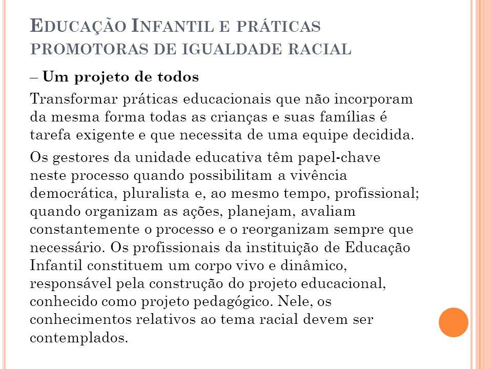 E DUCAÇÃO I NFANTIL E PRÁTICAS PROMOTORAS DE IGUALDADE RACIAL – Um projeto de todos Transformar práticas educacionais que não incorporam da mesma form