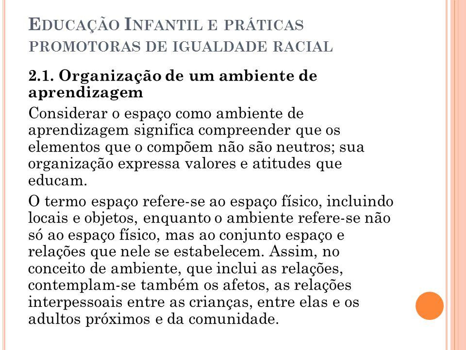 E DUCAÇÃO I NFANTIL E PRÁTICAS PROMOTORAS DE IGUALDADE RACIAL 2.1. Organização de um ambiente de aprendizagem Considerar o espaço como ambiente de apr