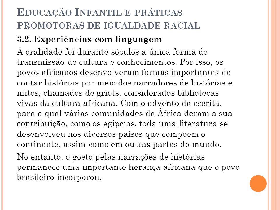 E DUCAÇÃO I NFANTIL E PRÁTICAS PROMOTORAS DE IGUALDADE RACIAL 3.2. Experiências com linguagem A oralidade foi durante séculos a única forma de transmi