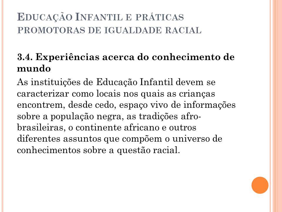 E DUCAÇÃO I NFANTIL E PRÁTICAS PROMOTORAS DE IGUALDADE RACIAL 3.4. Experiências acerca do conhecimento de mundo As instituições de Educação Infantil d