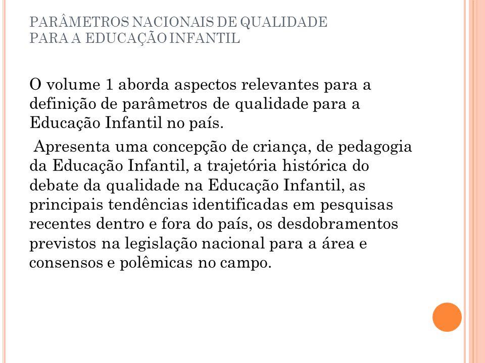 PARÂMETROS NACIONAIS DE QUALIDADE PARA A EDUCAÇÃO INFANTIL O volume 1 aborda aspectos relevantes para a definição de parâmetros de qualidade para a Ed