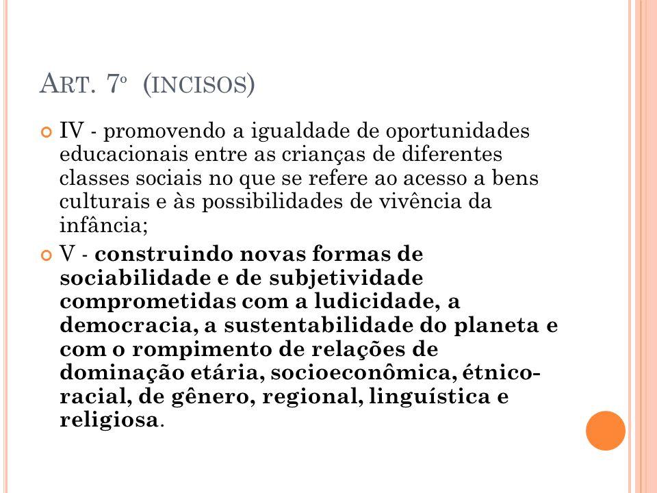 A RT. 7 º ( INCISOS ) IV - promovendo a igualdade de oportunidades educacionais entre as crianças de diferentes classes sociais no que se refere ao ac