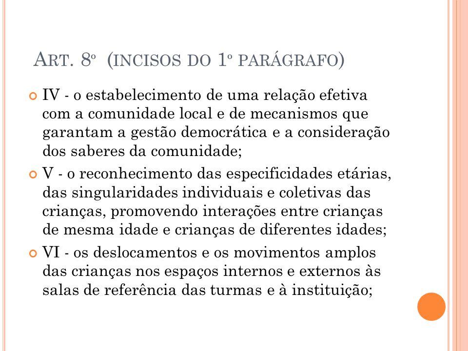 A RT. 8 º ( INCISOS DO 1 º PARÁGRAFO ) IV - o estabelecimento de uma relação efetiva com a comunidade local e de mecanismos que garantam a gestão demo