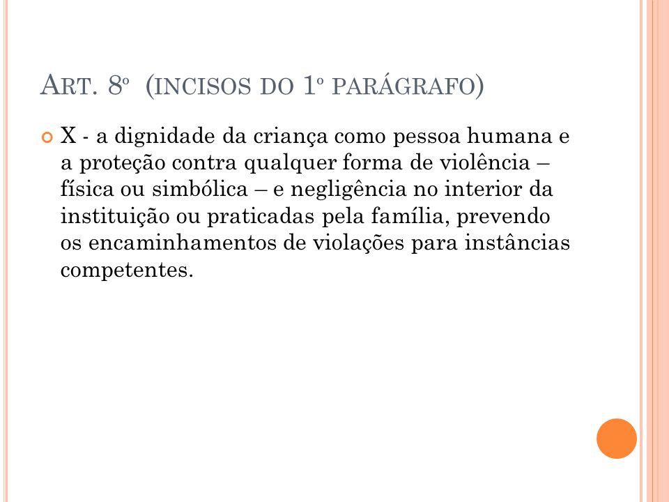 A RT. 8 º ( INCISOS DO 1 º PARÁGRAFO ) X - a dignidade da criança como pessoa humana e a proteção contra qualquer forma de violência – física ou simbó