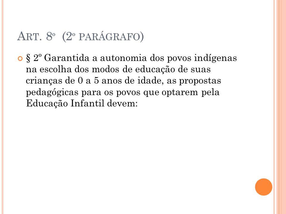 A RT. 8 º (2 º PARÁGRAFO ) § 2º Garantida a autonomia dos povos indígenas na escolha dos modos de educação de suas crianças de 0 a 5 anos de idade, as