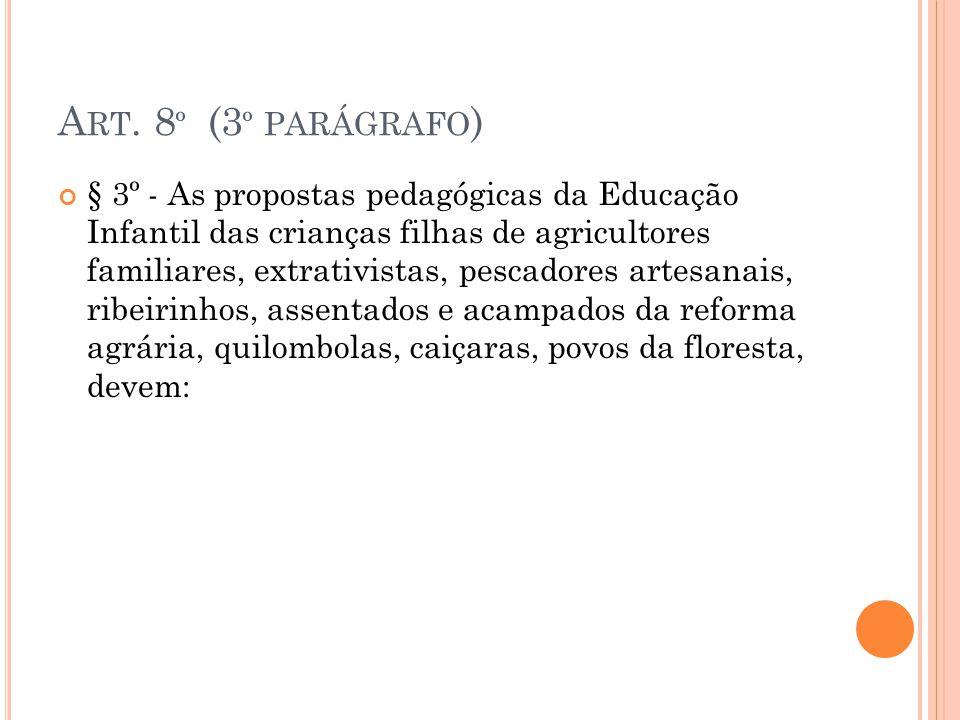 A RT. 8 º (3 º PARÁGRAFO ) § 3º - As propostas pedagógicas da Educação Infantil das crianças filhas de agricultores familiares, extrativistas, pescado