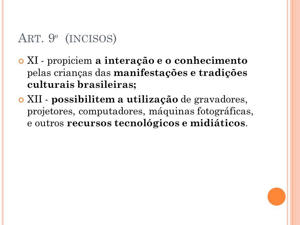 A RT. 9 º ( INCISOS ) XI - propiciem a interação e o conhecimento pelas crianças das manifestações e tradições culturais brasileiras; XII - possibilit