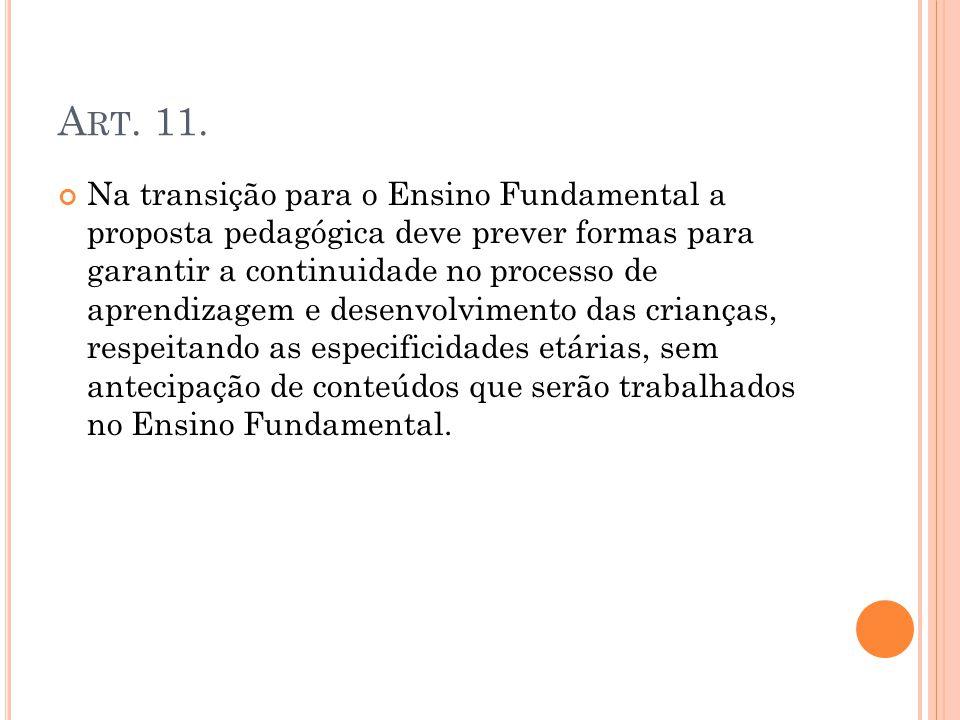 A RT. 11. Na transição para o Ensino Fundamental a proposta pedagógica deve prever formas para garantir a continuidade no processo de aprendizagem e d