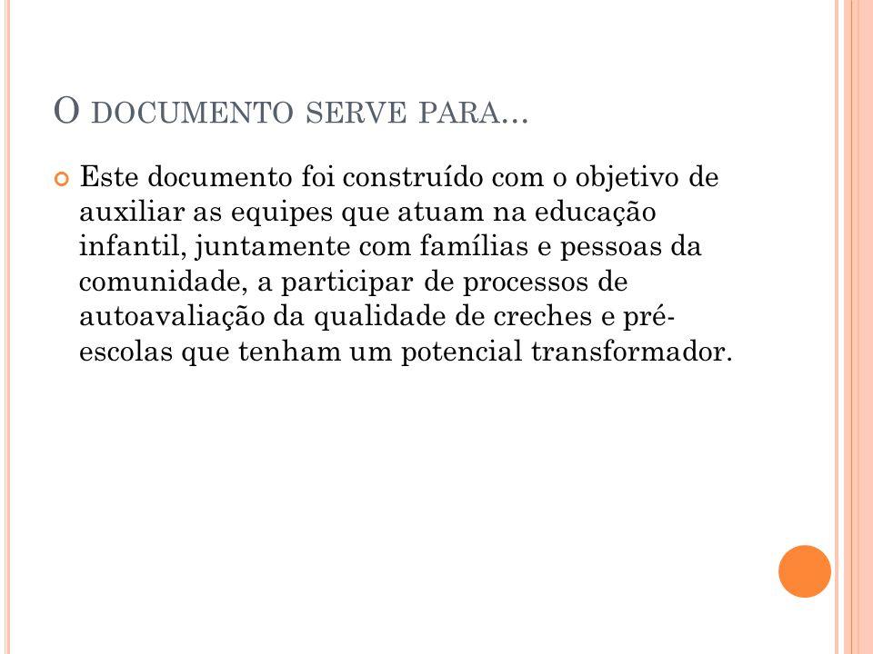 O DOCUMENTO SERVE PARA... Este documento foi construído com o objetivo de auxiliar as equipes que atuam na educação infantil, juntamente com famílias