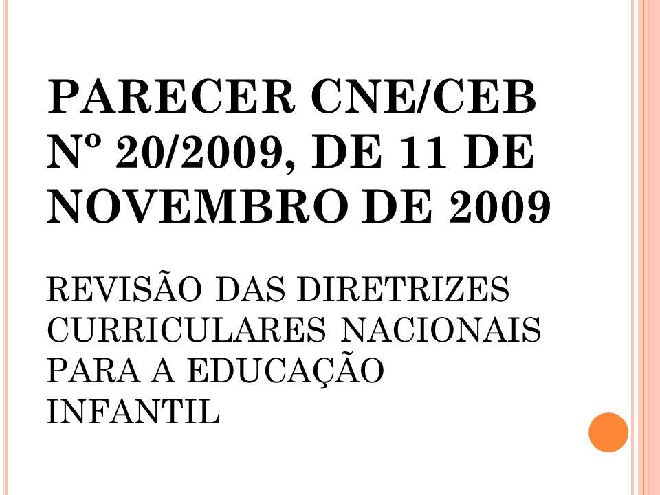 PARECER CNE/CEB Nº 20/2009, DE 11 DE NOVEMBRO DE 2009 REVISÃO DAS DIRETRIZES CURRICULARES NACIONAIS PARA A EDUCAÇÃO INFANTIL