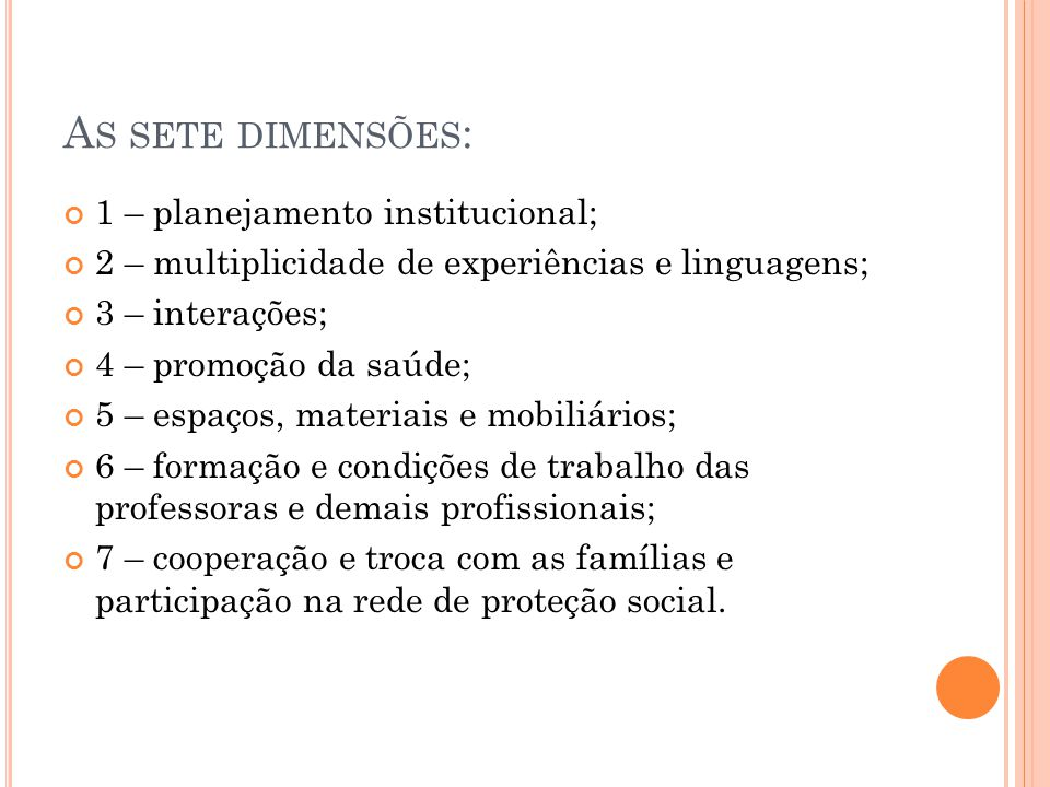 A S SETE DIMENSÕES : 1 – planejamento institucional; 2 – multiplicidade de experiências e linguagens; 3 – interações; 4 – promoção da saúde; 5 – espaç
