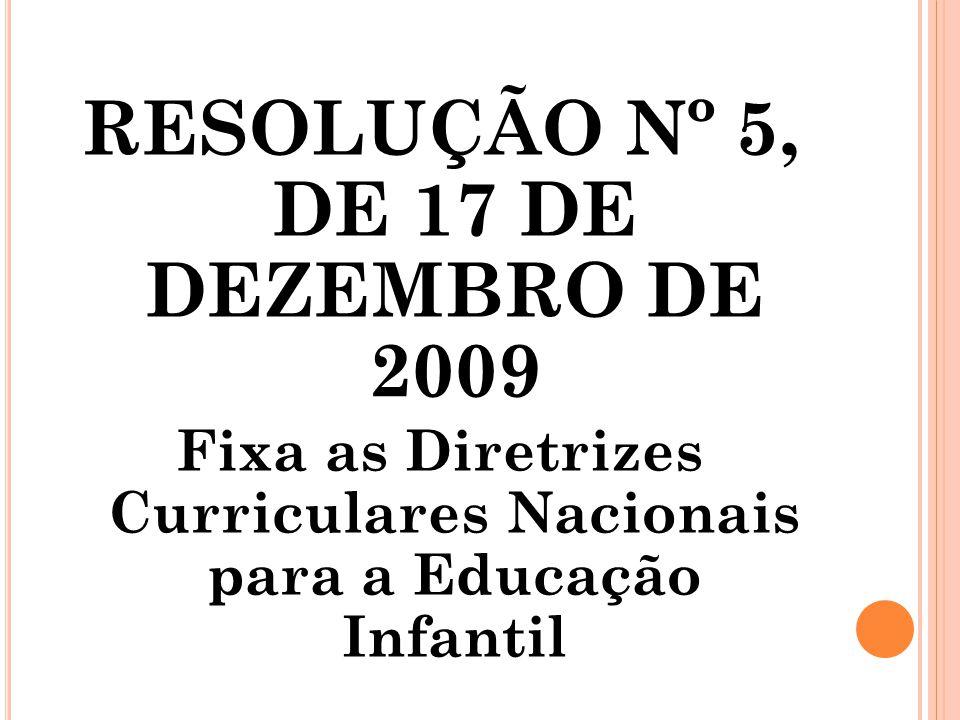 RESOLUÇÃO Nº 5, DE 17 DE DEZEMBRO DE 2009 Fixa as Diretrizes Curriculares Nacionais para a Educação Infantil