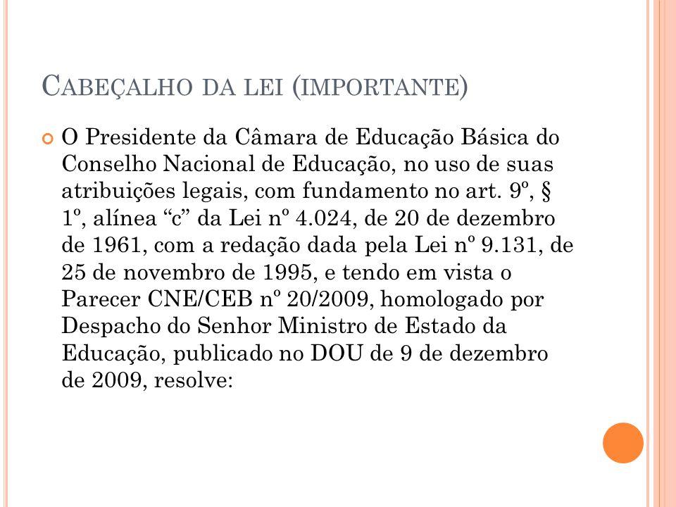 C ABEÇALHO DA LEI ( IMPORTANTE ) O Presidente da Câmara de Educação Básica do Conselho Nacional de Educação, no uso de suas atribuições legais, com fu