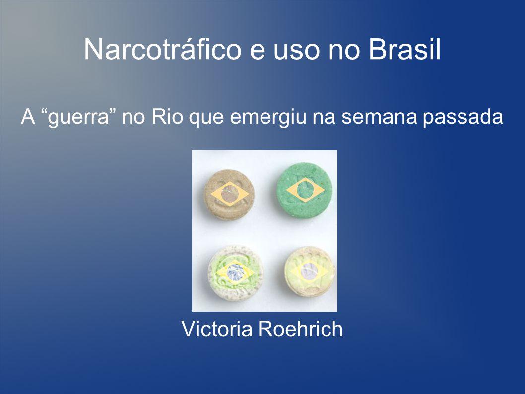 Idéias centrais O Brasil que fica na rota de narcotráfico e o Brasil que fica no final da rota  Todo país que se torna rota do tráfico de drogas rapidamente vira também um grande consumidor.