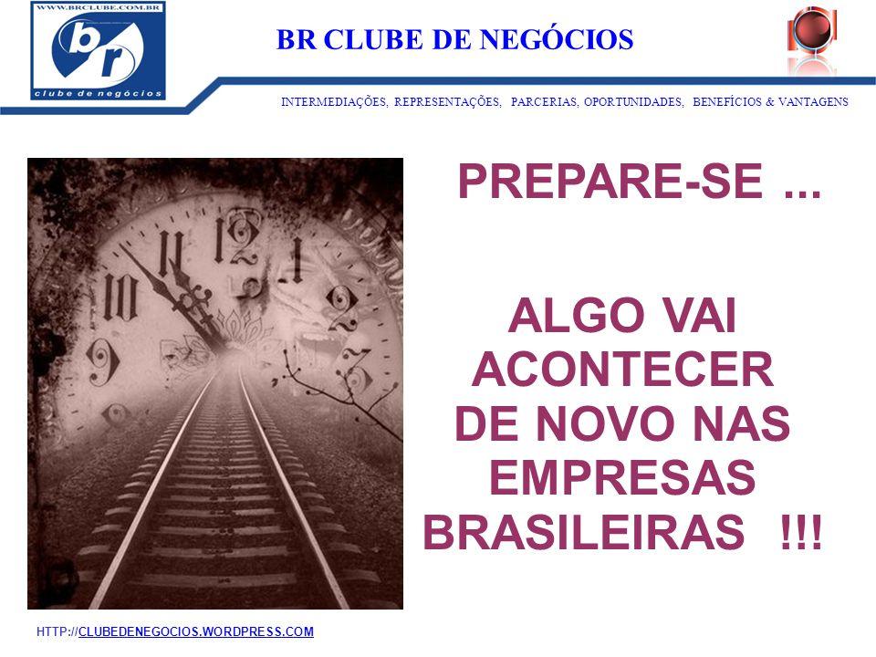 ALGO VAI ACONTECER DE NOVO NAS EMPRESAS BRASILEIRAS !!! PREPARE-SE... ID:1273 BR CLUBE DE NEGÓCIOS INTERMEDIAÇÕES, REPRESENTAÇÕES, PARCERIAS, OPORTUNI