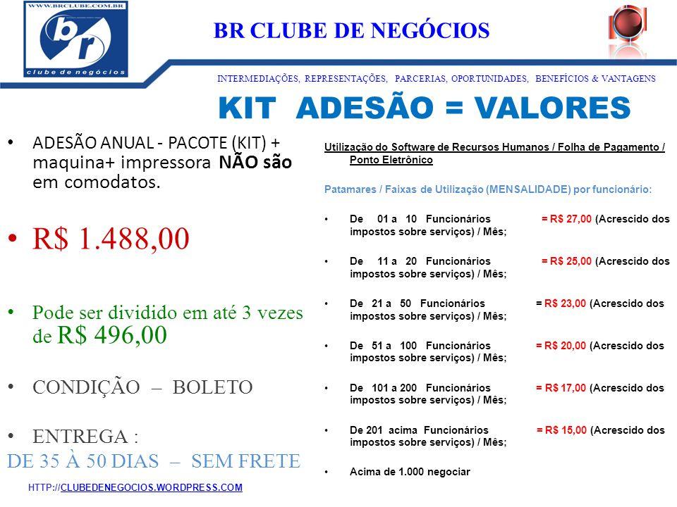 KIT ADESÃO = VALORES ADESÃO ANUAL - PACOTE (KIT) + maquina+ impressora NÃO são em comodatos. R$ 1.488,00 Pode ser dividido em até 3 vezes de R$ 496,00