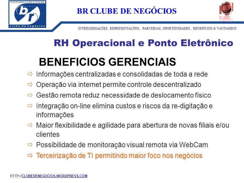 RH Operacional e Ponto Eletrônico BENEFICIOS GERENCIAIS  Informações centralizadas e consolidadas de toda a rede  Operação via internet permite cont