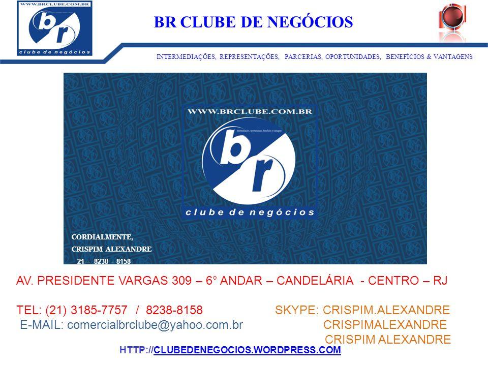 AV. PRESIDENTE VARGAS 309 – 6° ANDAR – CANDELÁRIA - CENTRO – RJ TEL: (21) 3185-7757 / 8238-8158 SKYPE: CRISPIM.ALEXANDRE E-MAIL: comercialbrclube@yaho