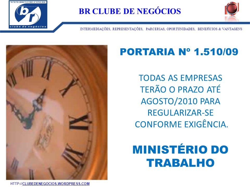 TODAS AS EMPRESAS TERÃO O PRAZO ATÉ AGOSTO/2010 PARA REGULARIZAR-SE CONFORME EXIGÊNCIA. MINISTÉRIO DO TRABALHO PORTARIA Nº 1.510/09 ID:1273 BR CLUBE D