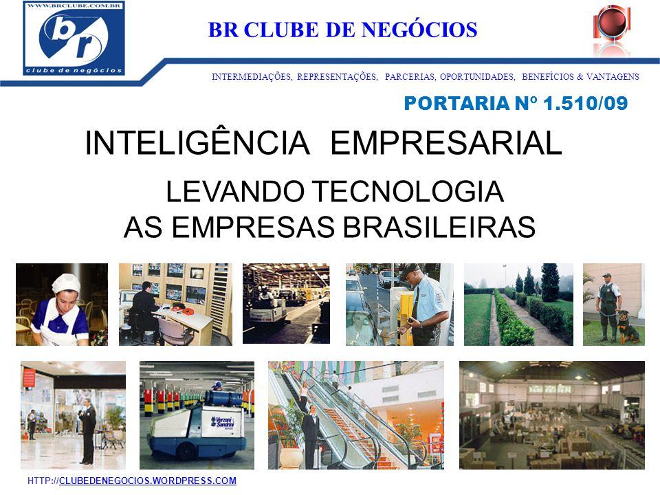 INTELIGÊNCIA EMPRESARIAL LEVANDO TECNOLOGIA AS EMPRESAS BRASILEIRAS PORTARIA Nº 1.510/09 ID:1273 BR CLUBE DE NEGÓCIOS INTERMEDIAÇÕES, REPRESENTAÇÕES,