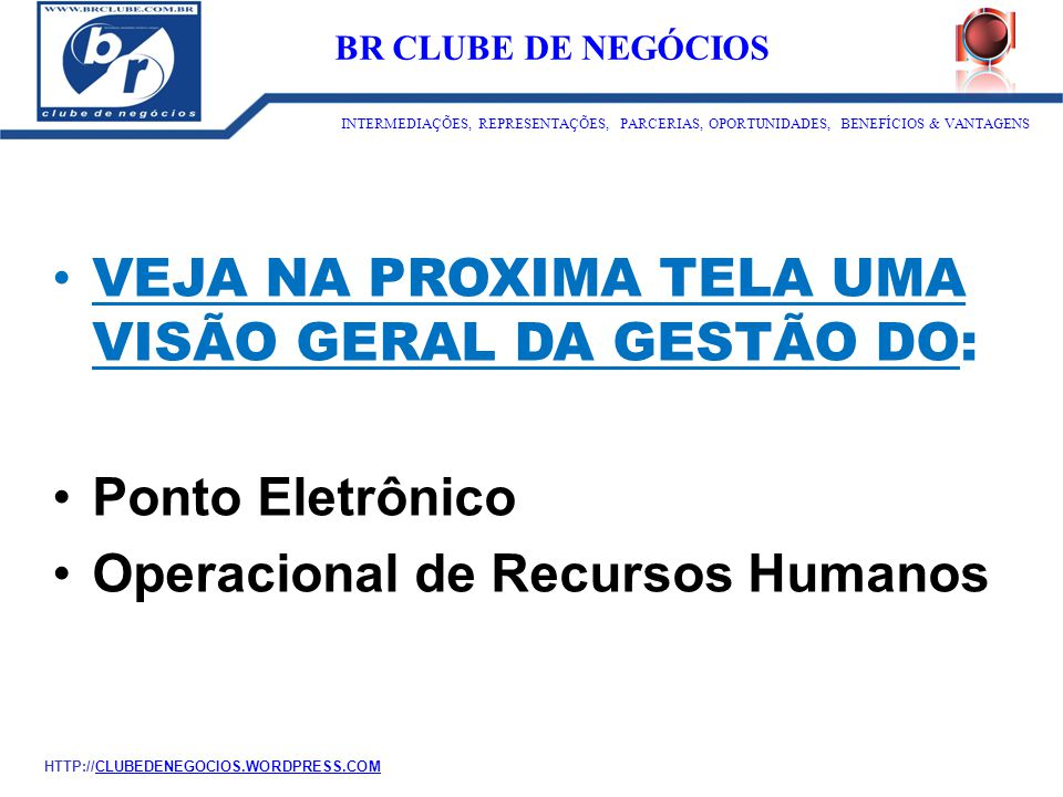 VEJA NA PROXIMA TELA UMA VISÃO GERAL DA GESTÃO DO: Ponto Eletrônico Operacional de Recursos Humanos ID:1273 BR CLUBE DE NEGÓCIOS INTERMEDIAÇÕES, REPRE