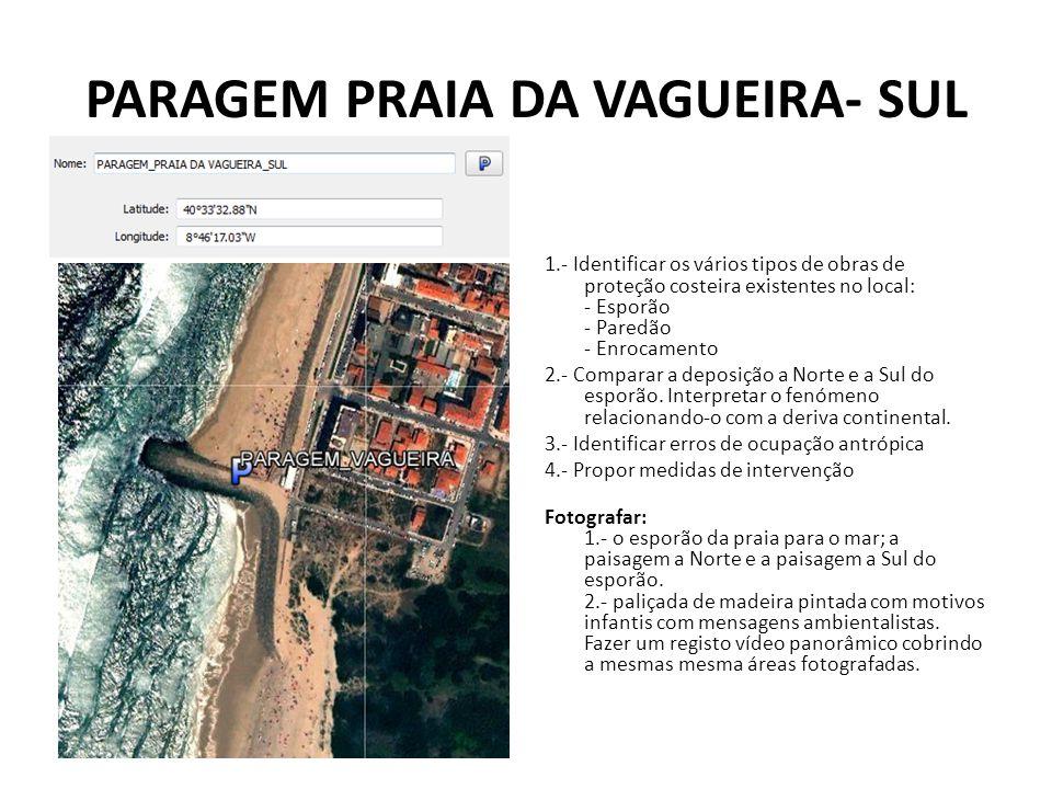 PARAGEM PRAIA DA VAGUEIRA- SUL 1.- Identificar os vários tipos de obras de proteção costeira existentes no local: - Esporão - Paredão - Enrocamento 2.- Comparar a deposição a Norte e a Sul do esporão.