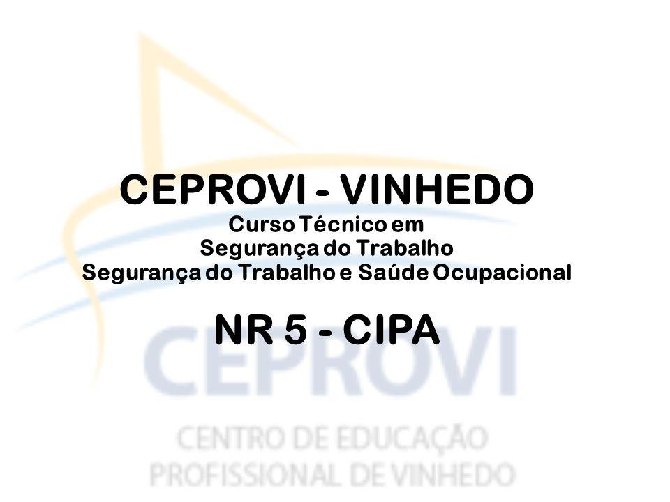 CEPROVI - VINHEDO Curso Técnico em Segurança do Trabalho Segurança do Trabalho e Saúde Ocupacional NR 5 - CIPA