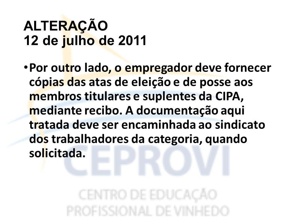 ALTERAÇÃO 12 de julho de 2011 Por outro lado, o empregador deve fornecer cópias das atas de eleição e de posse aos membros titulares e suplentes da CIPA, mediante recibo.