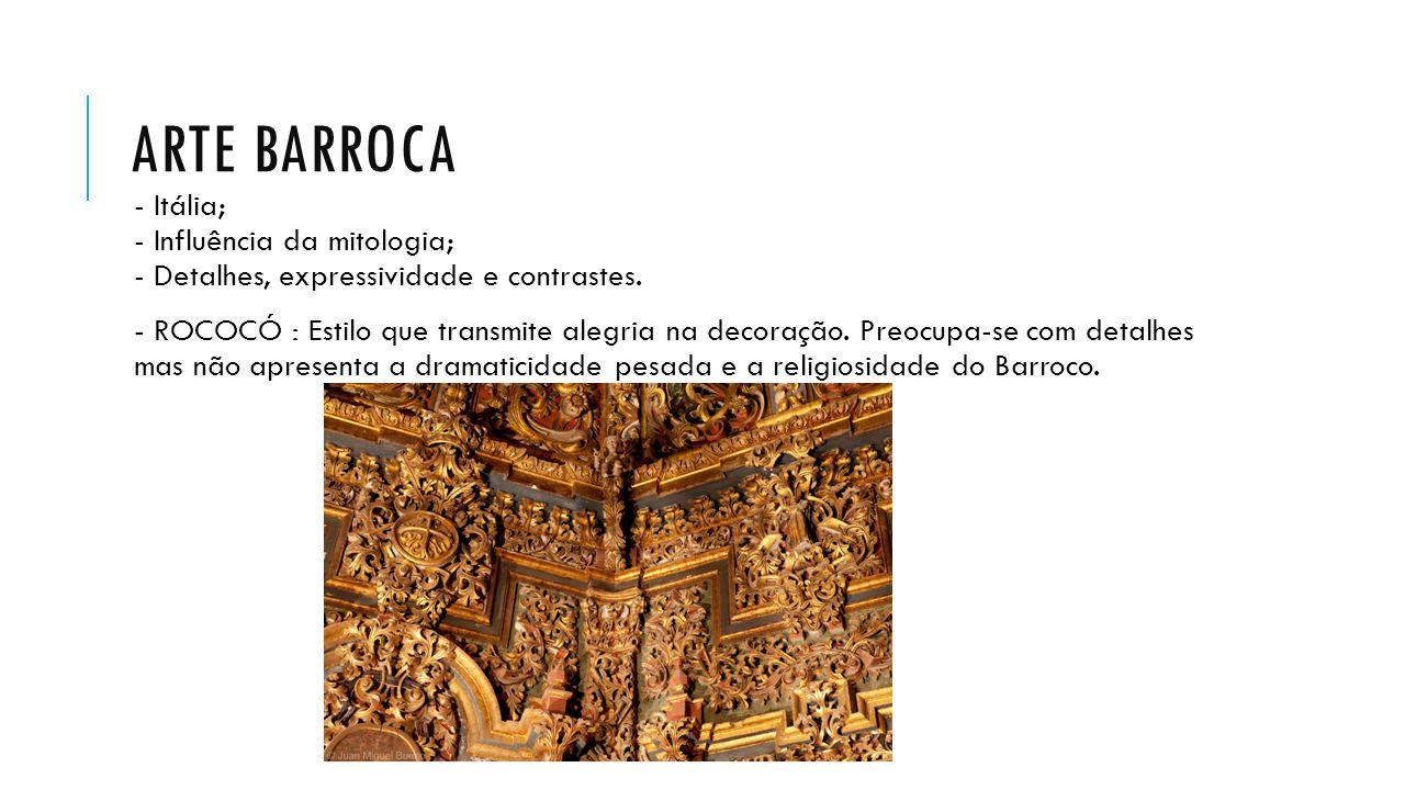ARTE BARROCA - Itália; - Influência da mitologia; - Detalhes, expressividade e contrastes. - ROCOCÓ : Estilo que transmite alegria na decoração. Preoc
