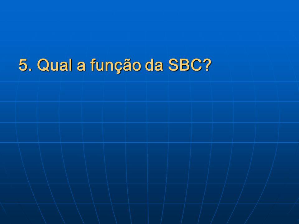 5. Qual a função da SBC?
