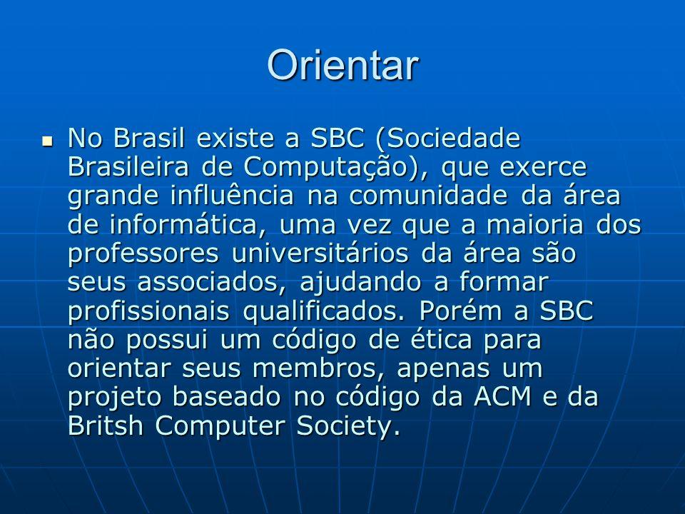 Orientar No Brasil existe a SBC (Sociedade Brasileira de Computação), que exerce grande influência na comunidade da área de informática, uma vez que a