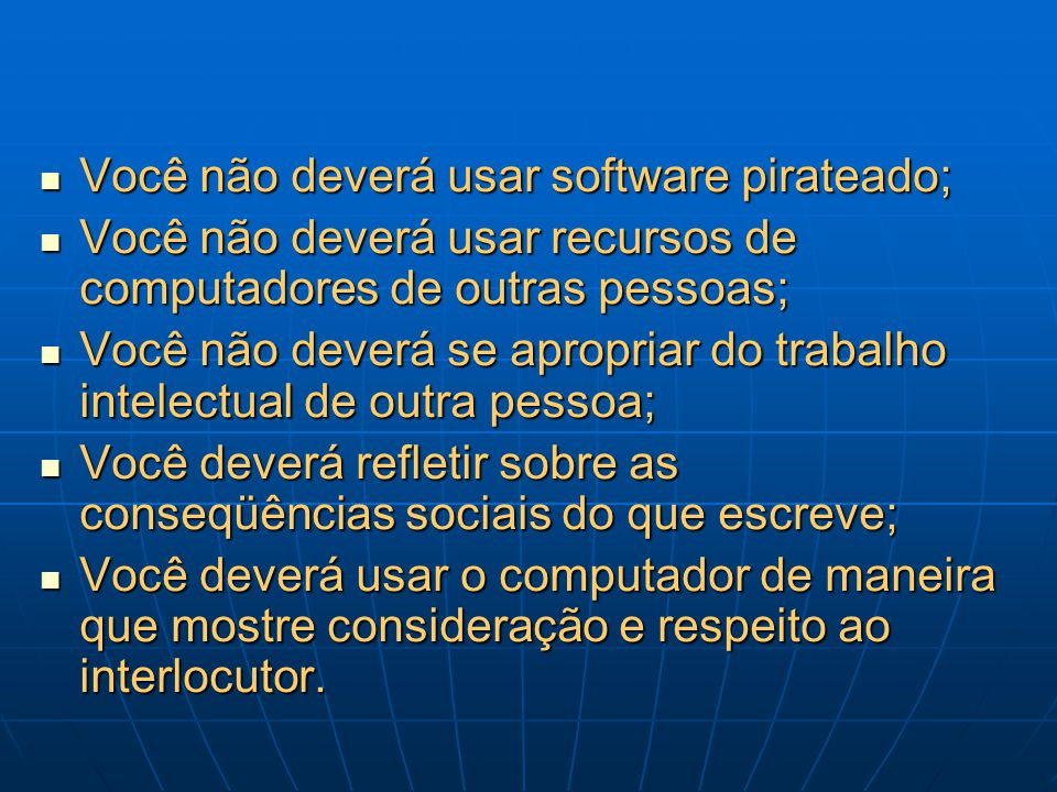 Você não deverá usar software pirateado; Você não deverá usar software pirateado; Você não deverá usar recursos de computadores de outras pessoas; Voc