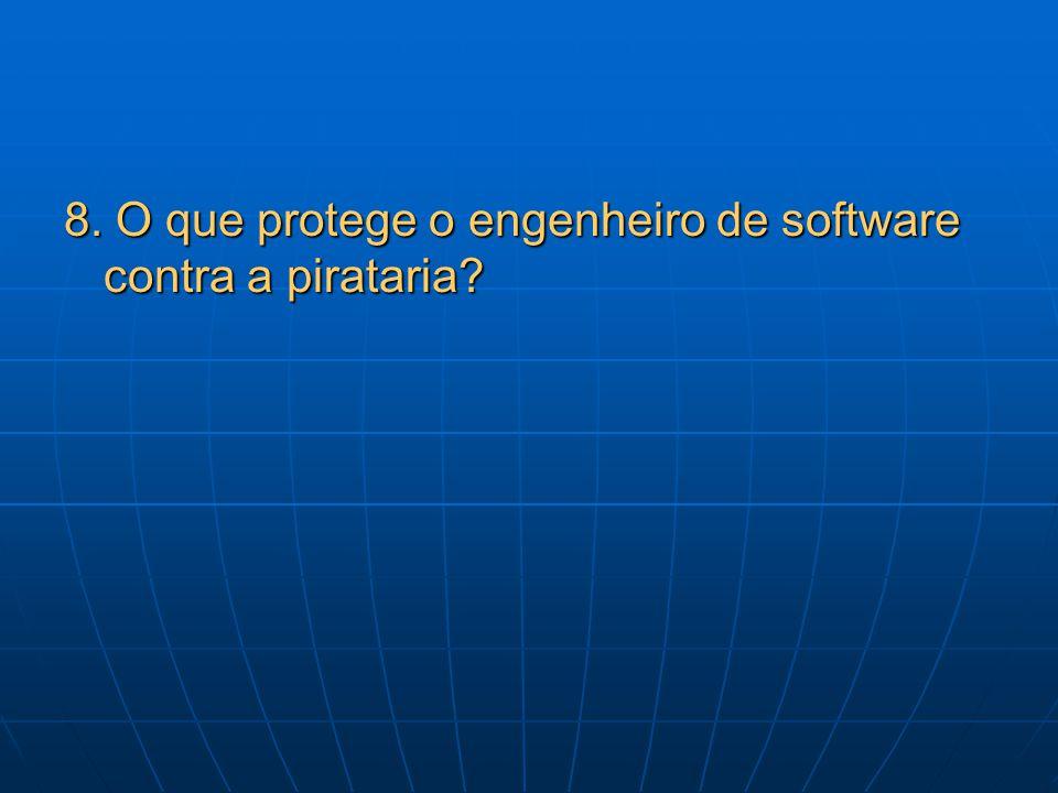 8. O que protege o engenheiro de software contra a pirataria?