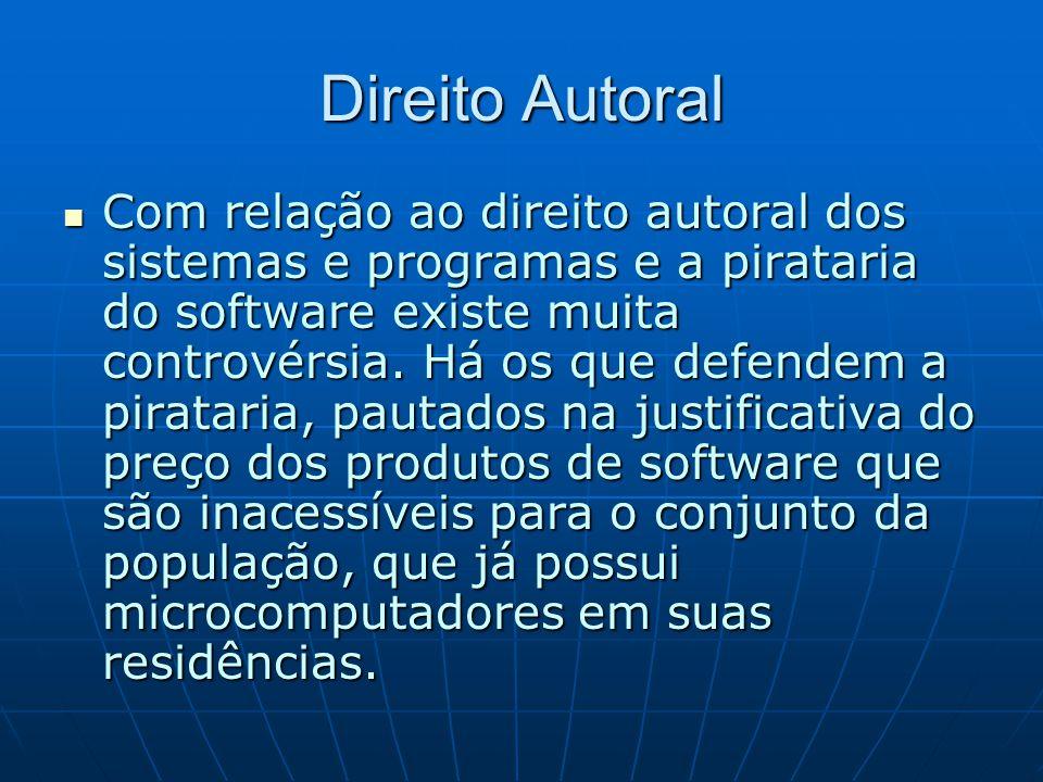 Direito Autoral Com relação ao direito autoral dos sistemas e programas e a pirataria do software existe muita controvérsia. Há os que defendem a pira